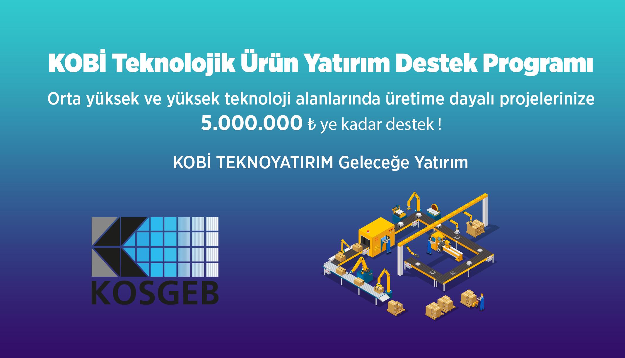 KOBİ TEKNOYATIRIM - KOBİ Teknolojik Ürün Yatırım Destek Programı